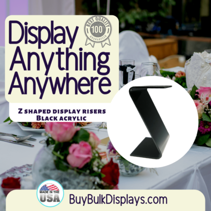 Display anything anywhere with black acrylic Z style riser stands