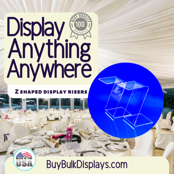 Display anything anywhere with z shaped acrylic riser stands